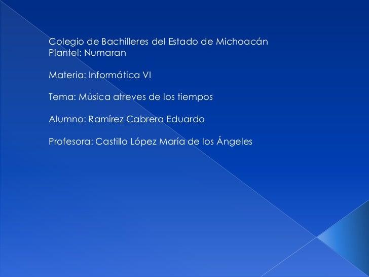Colegio de Bachilleres del Estado de Michoacán <br />Plantel: Numaran<br />Materia: Informática VI<br />Tema: Música atrev...