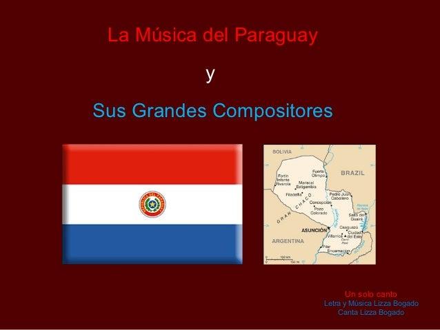 La Música del Paraguay           ySus Grandes Compositores                               Un solo canto                    ...
