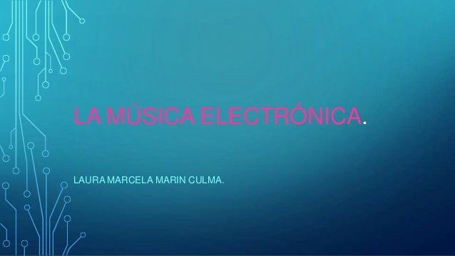 LA MÚSICA ELECTRÓNICA. LAURA MARCELA MARIN CULMA.