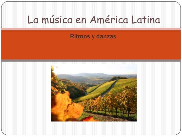 La música en América Latina        Ritmos y danzas