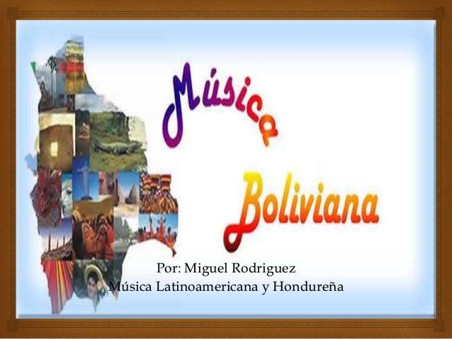 Por: Miguel Rodriguez  Música Latinoamericana y Hondureña