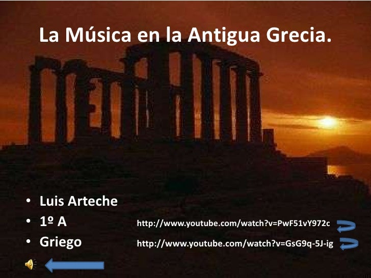 La Música en la Antigua Grecia.• Luis Arteche• 1º A           http://www.youtube.com/watch?v=PwF51vY972c• Griego         h...