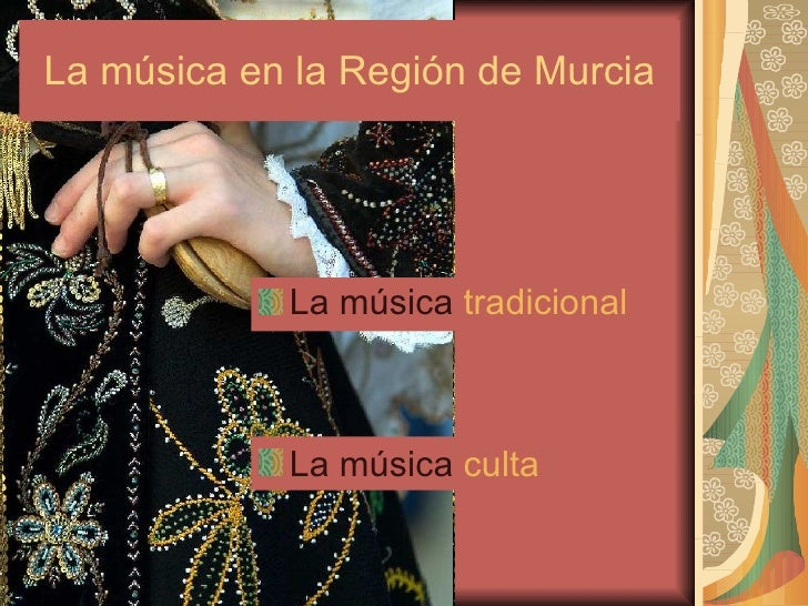 La música en la Región de Murcia <ul><li>La música  tradicional </li></ul><ul><li>La música  culta </li></ul>