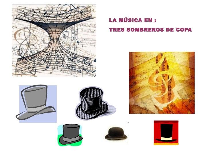 <ul>LA MÚSICA EN : TRES SOMBREROS DE COPA </ul>
