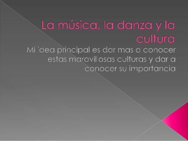    La música como toda manifestación    artística es un producto cultural toma parte    desde la danza desde hace mucho t...