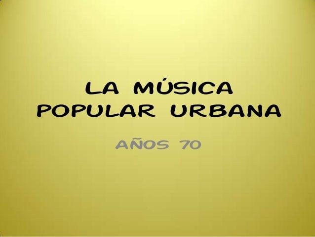 La músicapopular urbanaAÑOS 70