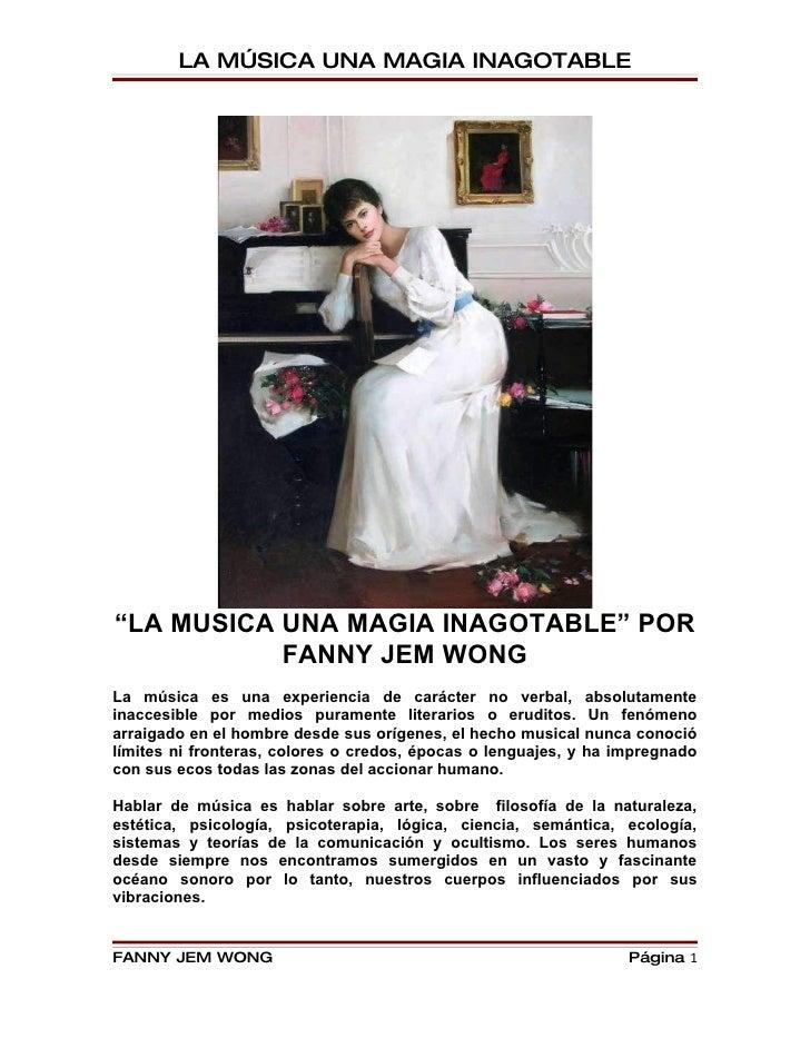 "LA MÚSICA UNA MAGIA INAGOTABLE     ""LA MUSICA UNA MAGIA INAGOTABLE"" POR            FANNY JEM WONG La música es una experie..."