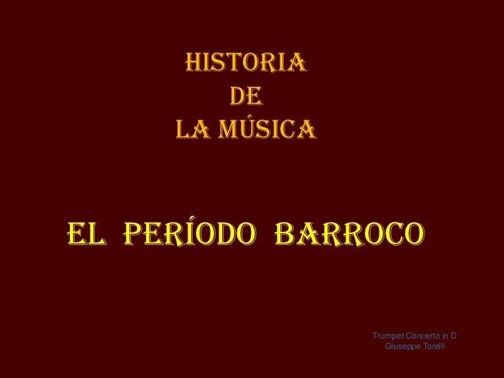 Historia         de     la MÚSICAEl período Barroco                 Trumpet Concerto in D                    Giuseppe Tore...
