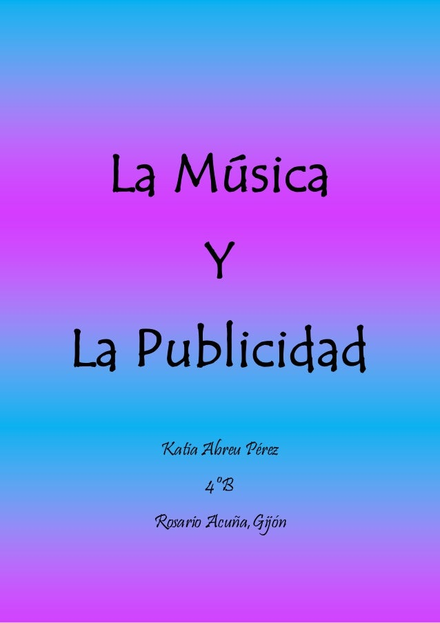 La Música Y La Publicidad Katia Abreu Pérez 4ºB Rosario Acuña,Gijón