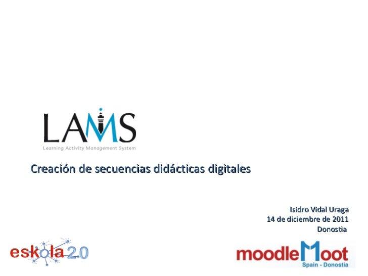 Creación de secuencias didácticas digitales Isidro Vidal Uraga 14 de diciembre de 2011 Donostia