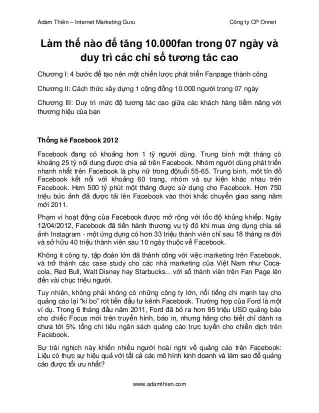 Adam Thiên – Internet Marketing Guru Công ty CP Onnet www.adamthien.com Làm thế nào để tăng 10.000fan trong 07 ngày và duy...