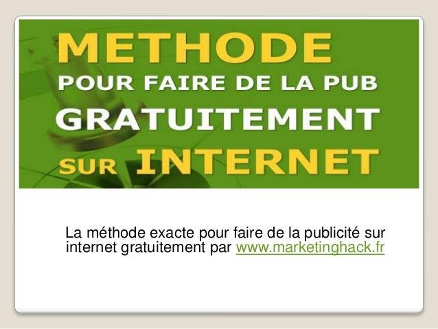 La méthode exacte pour faire de la publicité sur internet gratuitement par www.marketinghack.fr