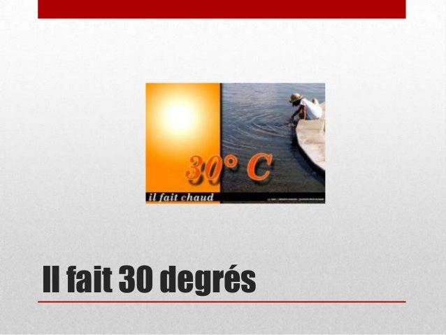 Il fait 30 degrés