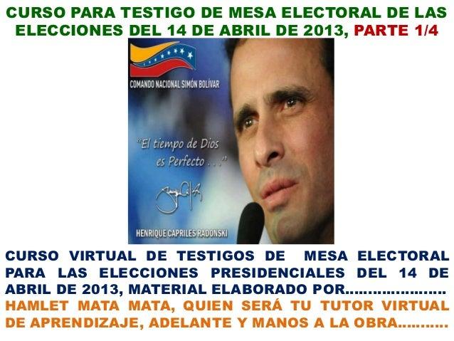 CURSO PARA TESTIGO DE MESA ELECTORAL DE LAS ELECCIONES DEL 14 DE ABRIL DE 2013, PARTE 1/4CURSO VIRTUAL DE TESTIGOS DE MESA...