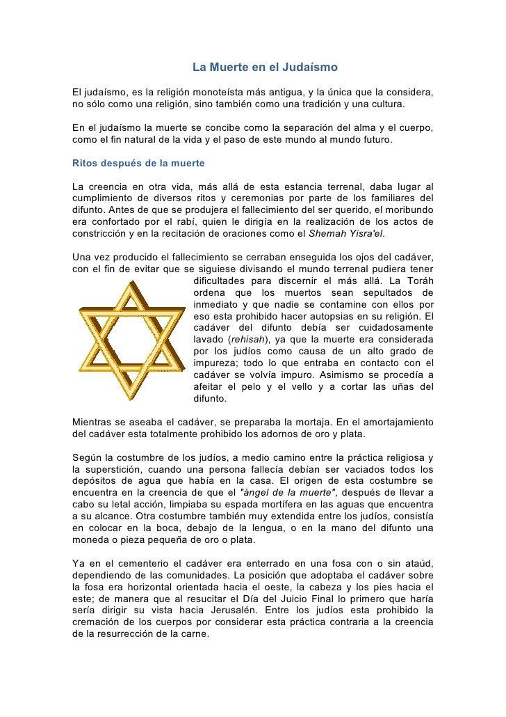 La Muerte en el Judaísmo  El judaísmo, es la religión monoteísta más antigua, y la única que la considera, no sólo como un...