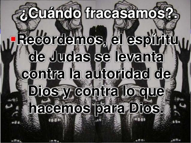 LOGOLOGO Recordemos, el espíritu de Judas se levanta contra la autoridad de Dios y contra lo que hacemos para Dios. ¿Cuán...