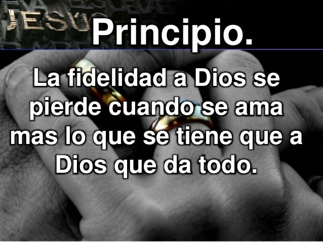 LOGOLOGO La fidelidad a Dios se pierde cuando se ama mas lo que se tiene que a Dios que da todo. Principio.