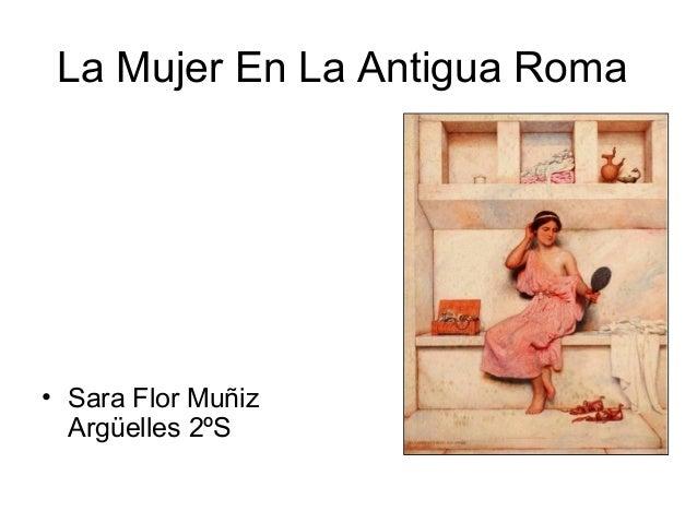 La Mujer En La Antigua Roma  • Sara Flor Muñiz Argüelles 2ºS