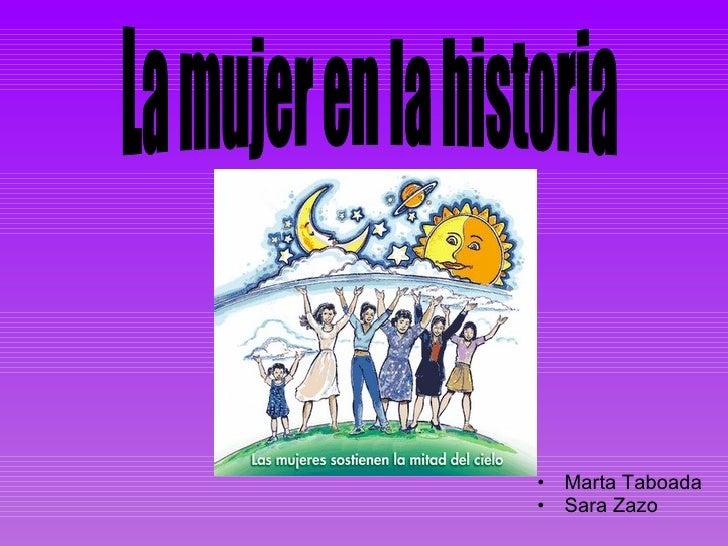 <ul><li>Marta Taboada  </li></ul><ul><li>Sara Zazo </li></ul>La mujer en la historia