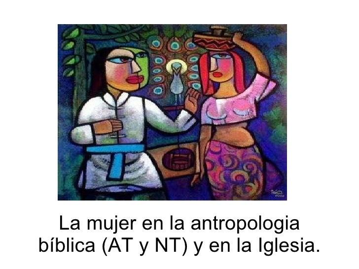 La mujer en la antropologia bíblica (AT y NT) y en la Iglesia.