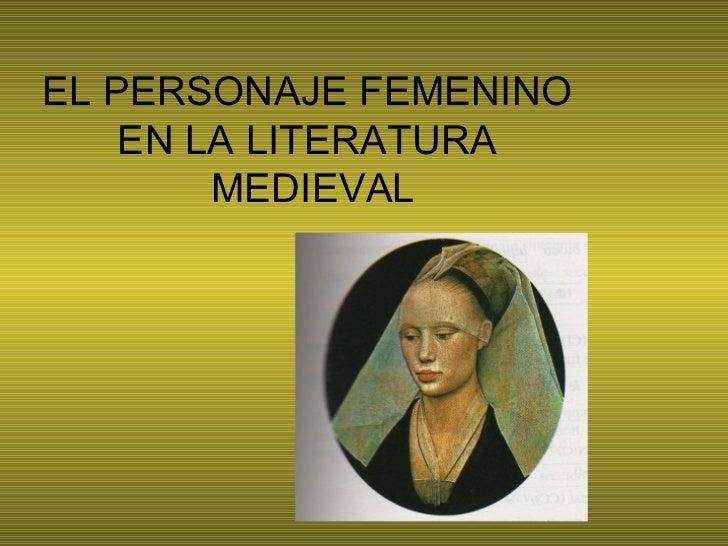 EL PERSONAJE FEMENINO    EN LA LITERATURA        MEDIEVAL