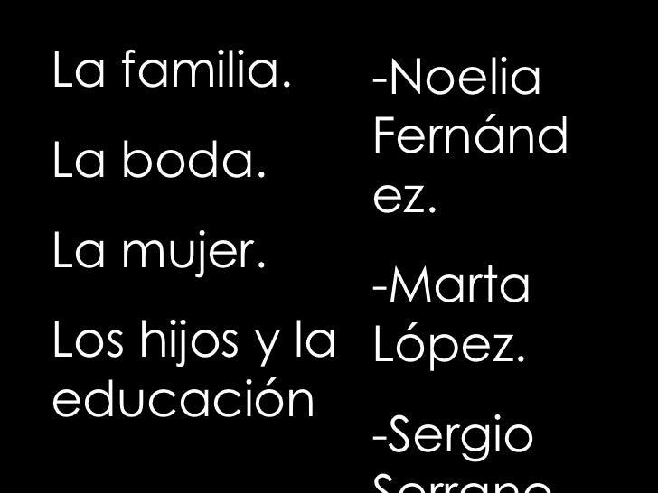 La familia. La boda. La mujer. Los hijos y la educación -Noelia Fernández. -Marta López. -Sergio Serrano.