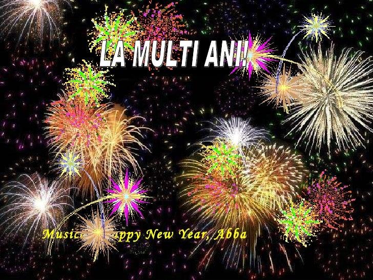 Musica:  Happy New Year, Abba LA MULTI ANI!