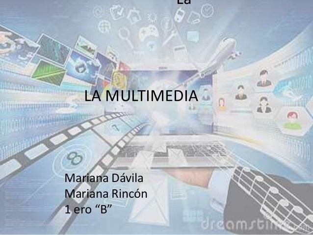 """La Mariana Dávila Mariana Rincón 1 ero """"B"""" LA MULTIMEDIA"""