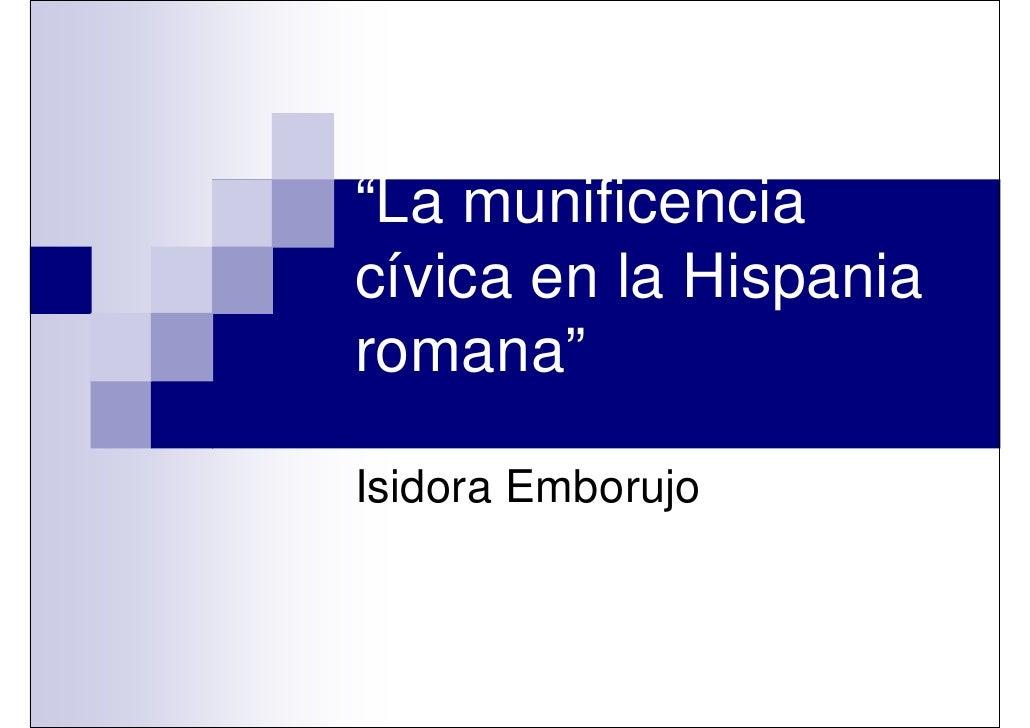 """""""La munificenciacívica en la Hispaniaromana""""Isidora Emborujo"""