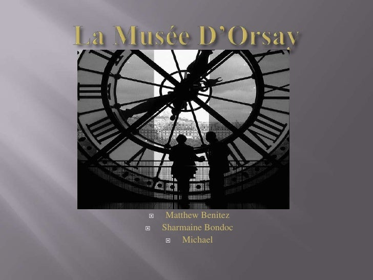 La Musée D'Orsay<br />Matthew Benitez<br />SharmaineBondoc<br />Michael <br />