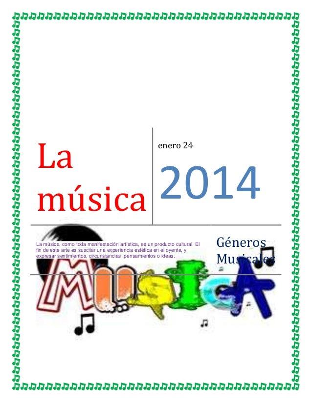 La música  enero 24  2014  La música, como toda manifestación artística, es un producto cultural. El fin de este arte es s...