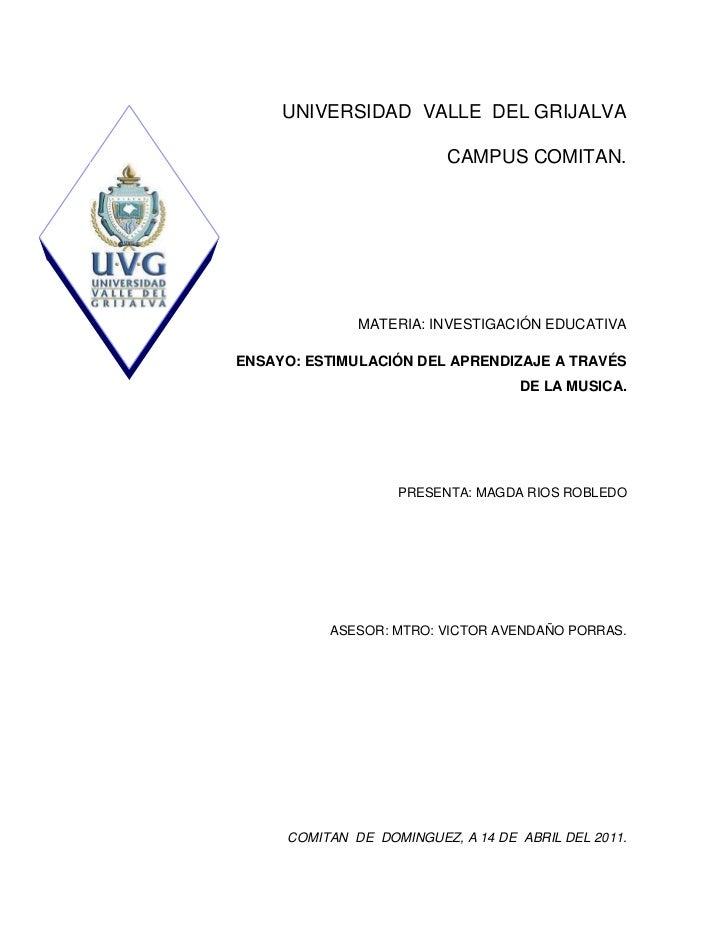 UNIVERSIDAD  VALLE  DEL GRIJALVA<br />CAMPUS COMITAN.<br />MATERIA: INVESTIGACIÓN EDUCATIVA<br />ENSAYO: ESTIMULACIÓN DEL ...