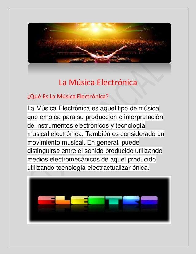 La Música Electrónica¿Qué Es La Música Electrónica?La Música Electrónica es aquel tipo de músicaque emplea para su producc...