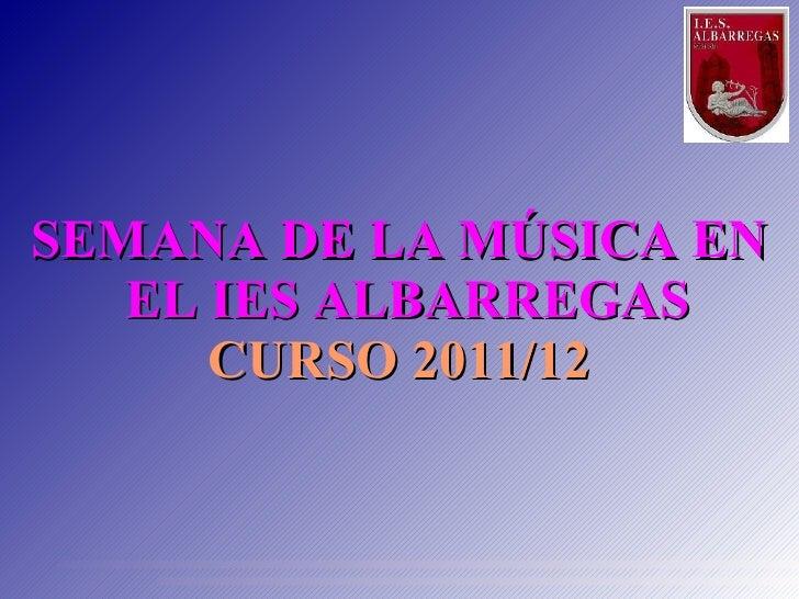 SEMANA DE LA MÚSICA EN   EL IES ALBARREGAS      CURSO 2011/12