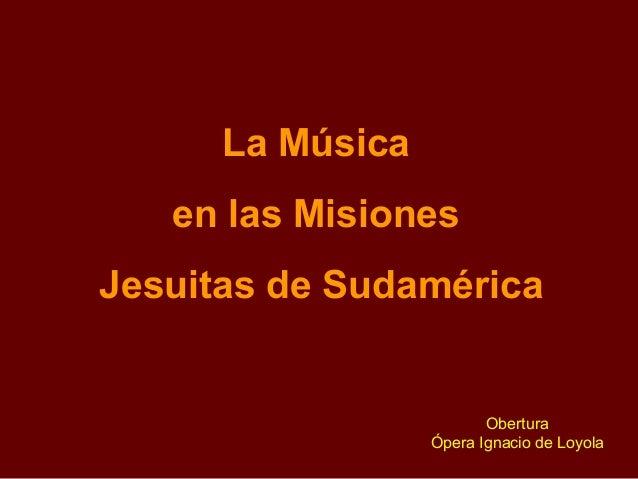 La Música en las Misiones Jesuitas de Sudamérica Obertura Ópera Ignacio de Loyola