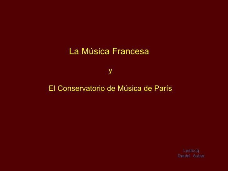 La Música Francesa  y El Conservatorio de Música de París Lestocq Daniel  Auber