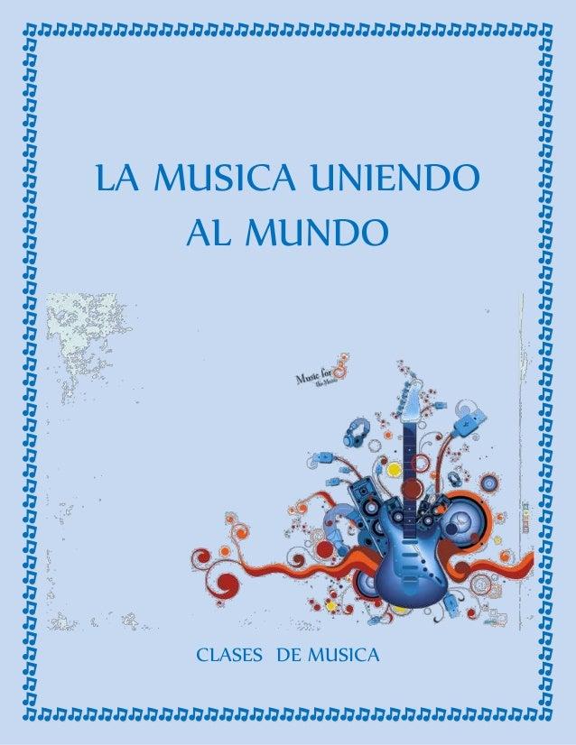 LA MUSICA UNIENDO AL MUNDO CLASES DE MUSICA