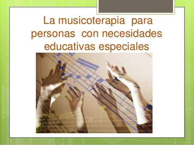 La musicoterapia parapersonas con necesidades  educativas especiales
