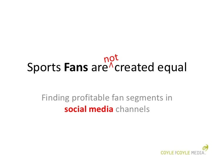 Sports Fans are created equal  Finding profitable fan segments in        social media channels