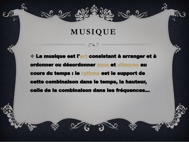 MUSIQUE  La musique est l'art consistant à arranger et à ordonner ou désordonner sons et silences au cours du temps : le ...
