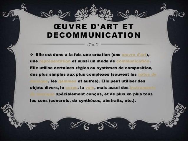 ŒUVRE D'ART ET DECOMMUNICATION  Elle est donc à la fois une création (une œuvre d'art), une représentation et aussi un mo...