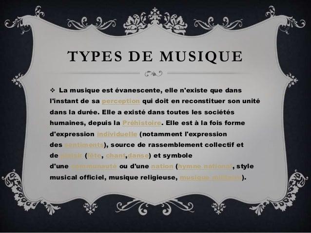 TYPES DE MUSIQUE  La musique est évanescente, elle n'existe que dans l'instant de sa perception qui doit en reconstituer ...