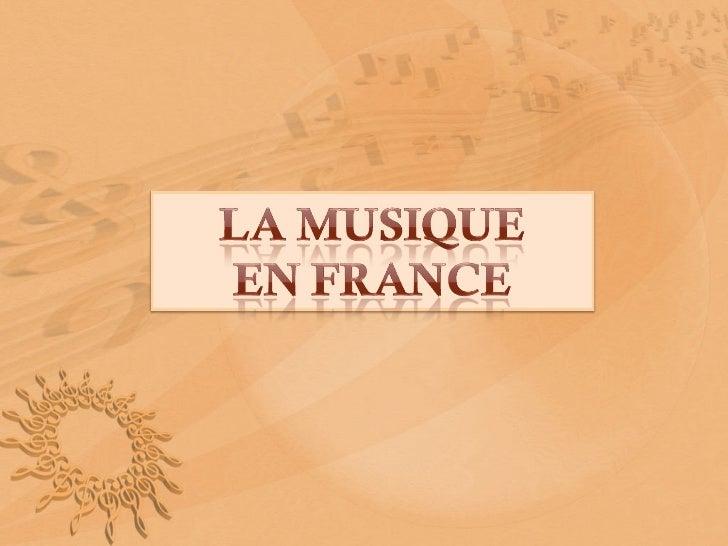 SOMMAIRE1. Brève histoire de la musique en France2. Musique traditionnelle3. Musique médiévale4. Opéra5. Musique contempor...