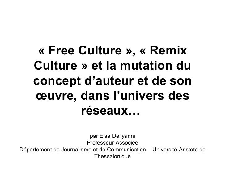«FreeCulture»,«Remix     Culture»etlamutationdu     conceptd'auteuretdeson     œuvre,dansl'universdes...
