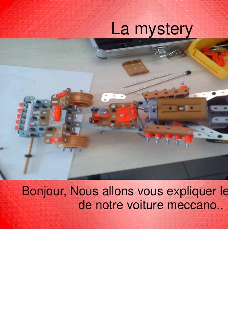 La mysteryBonjour, Nous allons vous expliquer le montage          de notre voiture meccano..