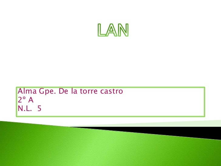 LAN<br />Alma Gpe. De la torre castro<br />2º A<br />N.L.  5<br />
