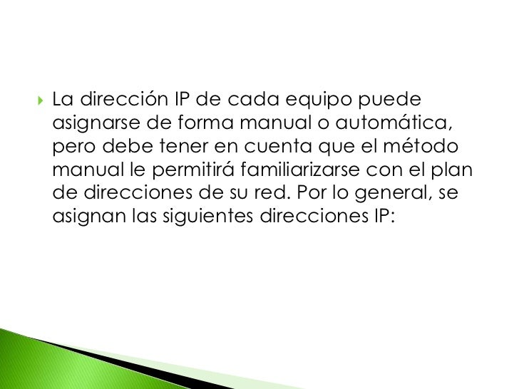 La dirección IP de cada equipo puede asignarse de forma manual o automática, pero debe tener en cuenta que el método manua...
