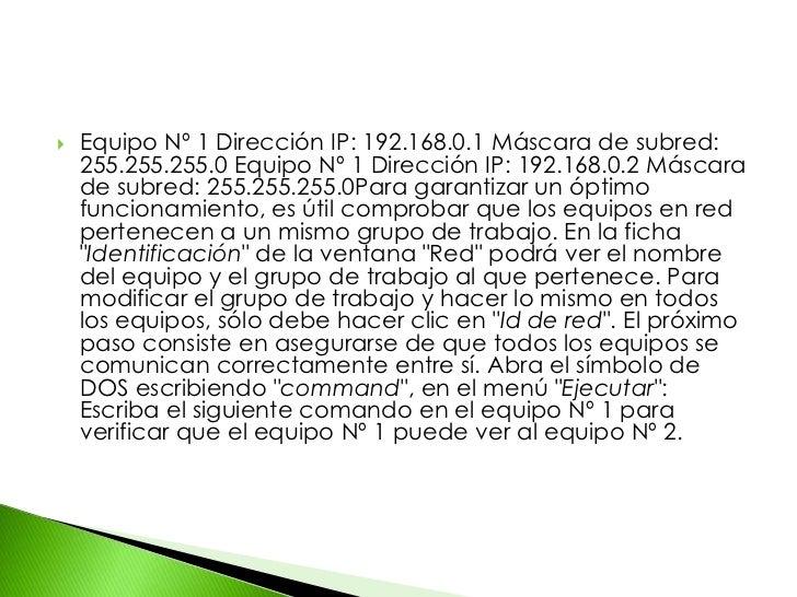 Equipo Nº 1 Dirección IP: 192.168.0.1 Máscara de subred: 255.255.255.0 Equipo Nº 1 Dirección IP: 192.168.0.2 Máscara de su...