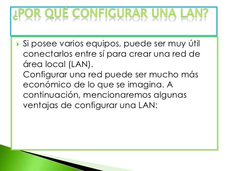 Si posee varios equipos, puede ser muy útil conectarlos entre sí para crear una red de área local (LAN).Configurar una re...
