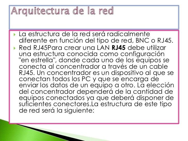 La estructura de la red será radicalmente diferente en función del tipo de red, BNC o RJ45.<br />Red RJ45Para crear una LA...
